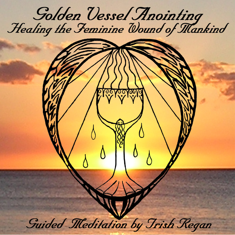 Golden Vessel Anointing - Healing the Feminine Wound of Mankind